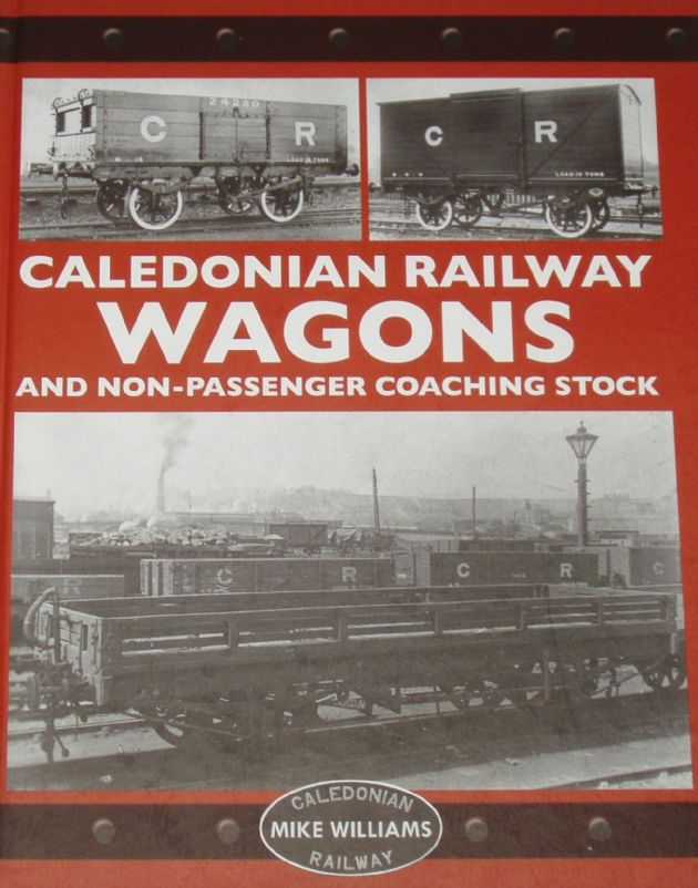 Caledonian Railway Wagons and Non Passenger Coaching Stock, by Mike Williams
